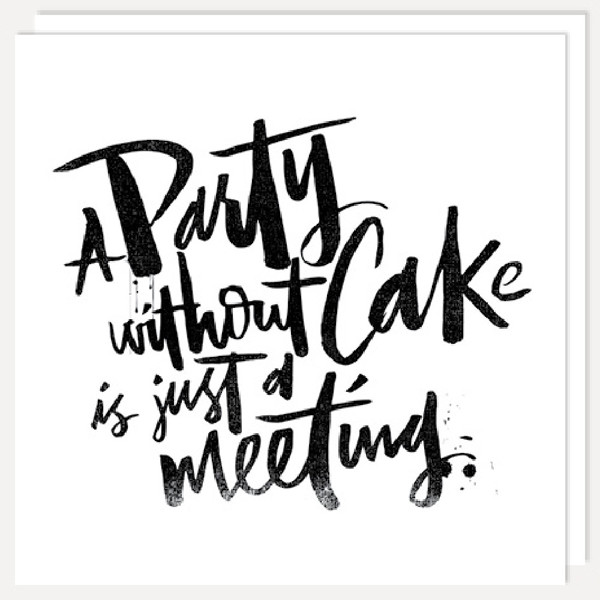 BFACUG003003-A-Party-Without-Cake-Is-Just-a-Meeting-Greetings-Card